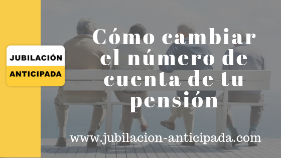 Cambio de domicilio y cambio de cuenta en la pensión