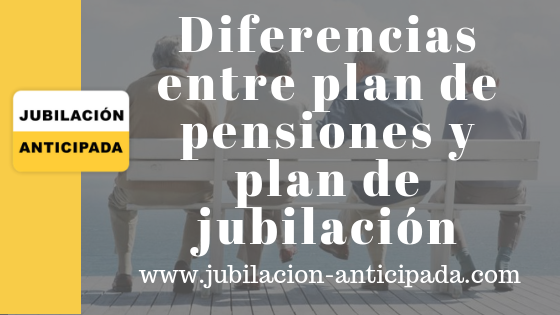 Diferencias entre plan de pensiones y plan de jubilación