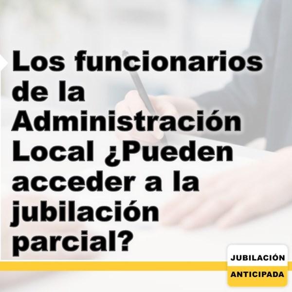 Los funcionarios de la Administración Local ¿pueden acceder a la jubilación parcial?
