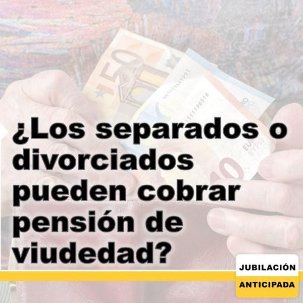 ¿Los separados o divorciados pueden cobrar pensión de viudedad?