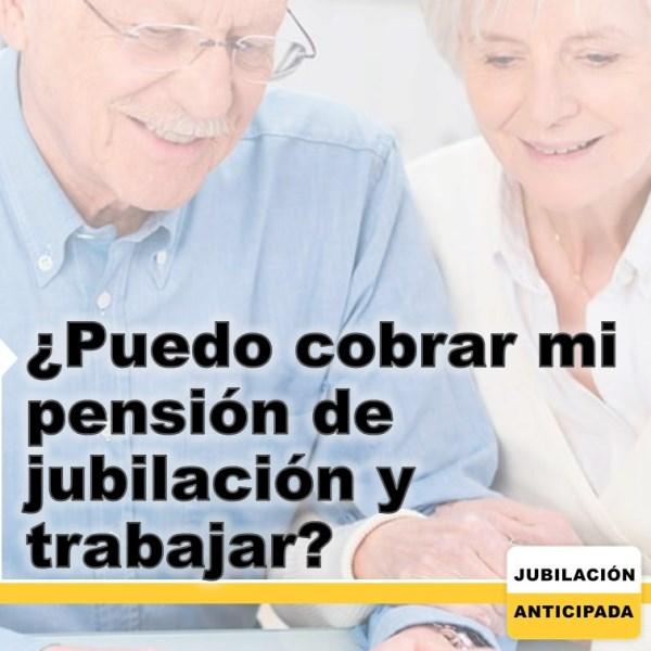 ¿Puedo cobrar mi pensión de jubilación y trabajar?