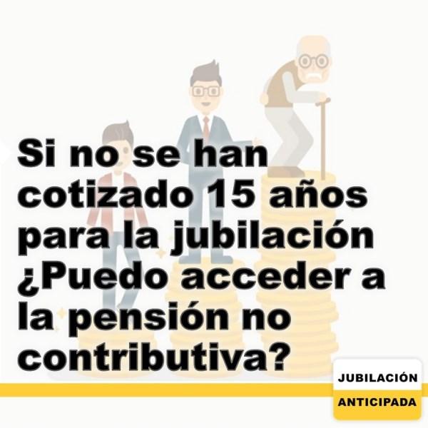 Si no se han cotizado 15 años para la jubilación ¿puedo acceder a la pensión no contributiva?