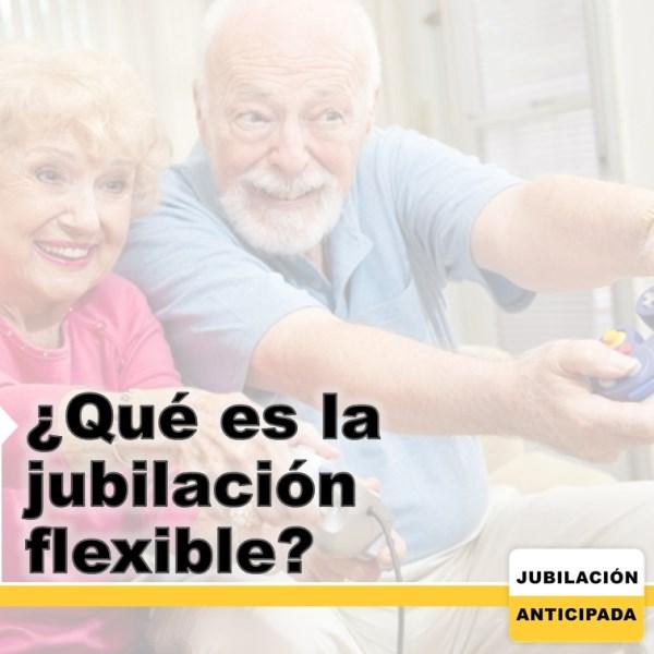 ¿Qué es la jubilación flexible? y ¿Cómo influye en la cotización?