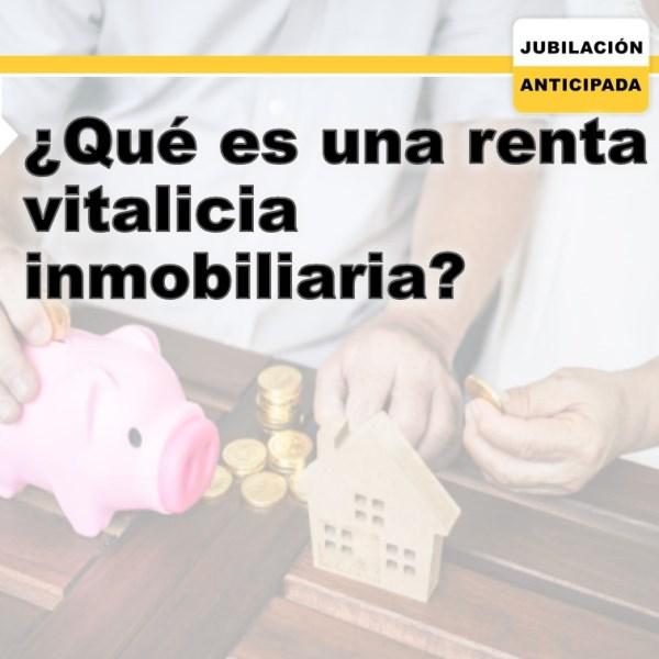 ¿Qué es una renta vitalicia inmobiliaria?, ¿Cómo funciona? y más