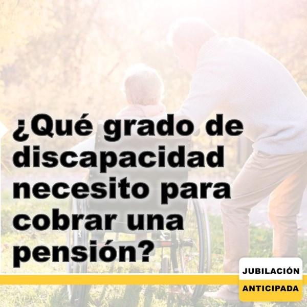 ¿Qué grado de discapacidad necesito para cobrar una pensión?
